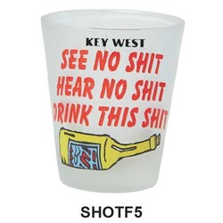SEE, HEAR, DRINK SHIT, FROSTED SHOT GLASS